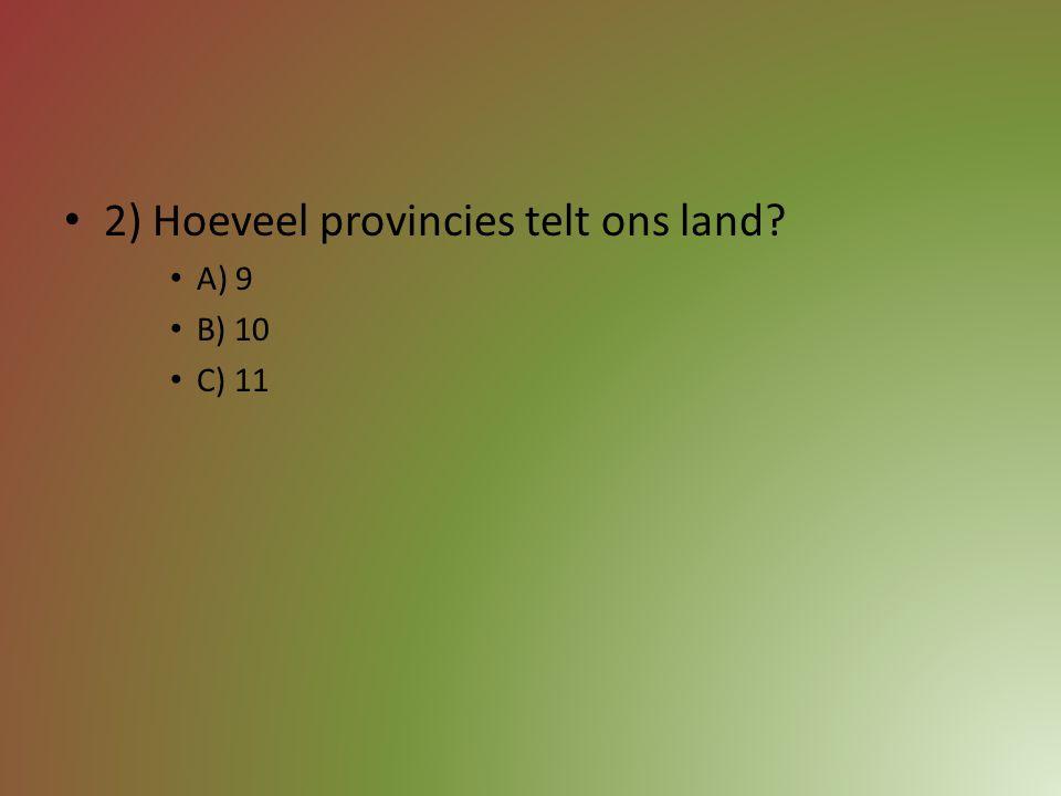 2) Hoeveel provincies telt ons land