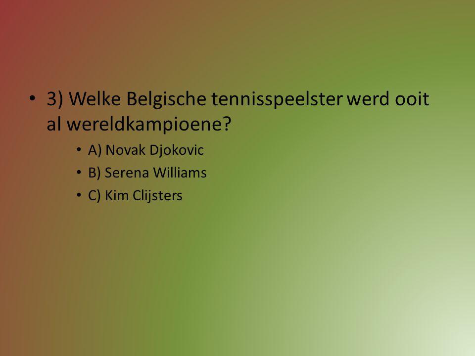 3) Welke Belgische tennisspeelster werd ooit al wereldkampioene