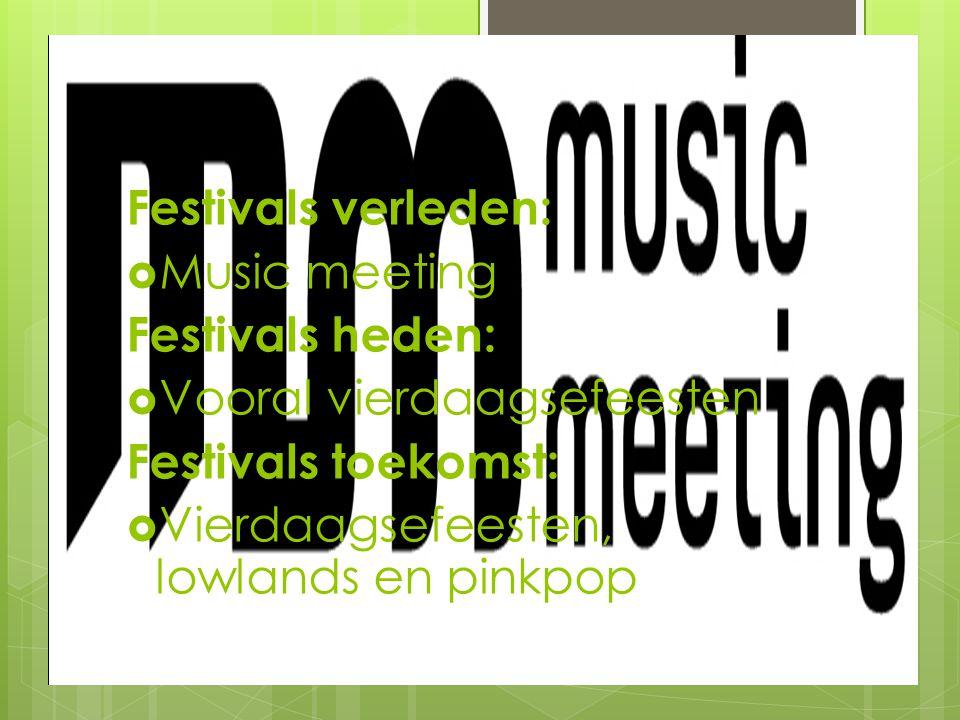 Festivals verleden: Music meeting. Festivals heden: Vooral vierdaagsefeesten. Festivals toekomst: