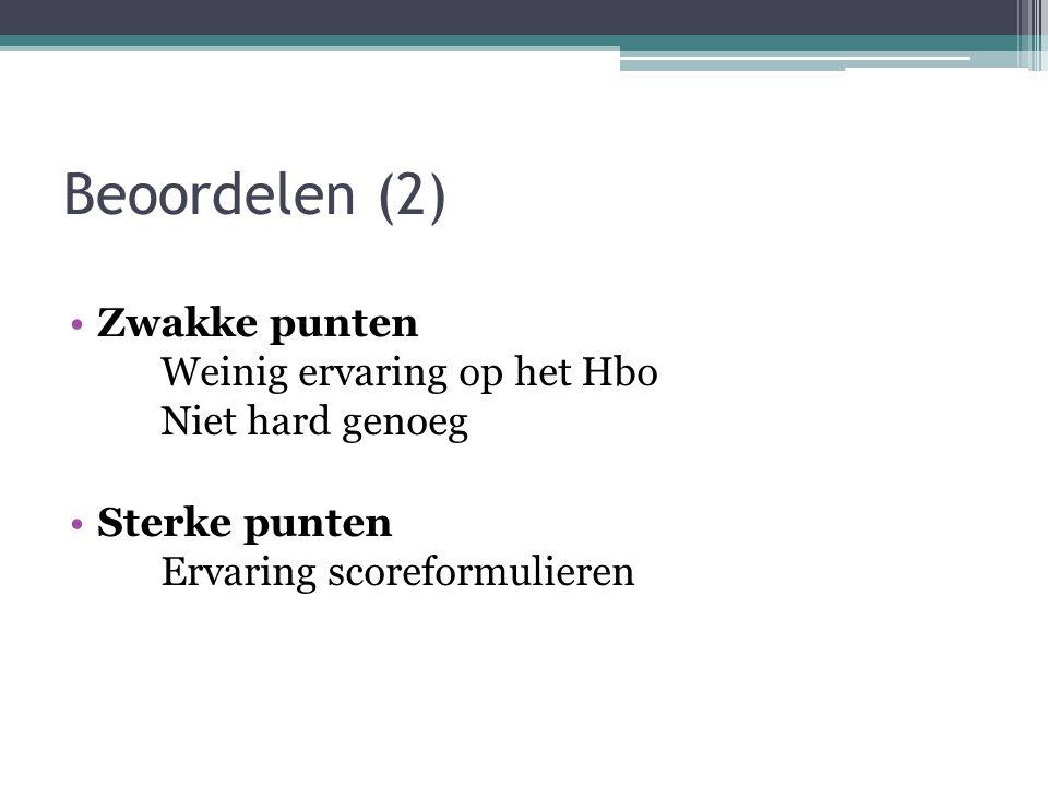 Beoordelen (2) Zwakke punten Weinig ervaring op het Hbo Niet hard genoeg.