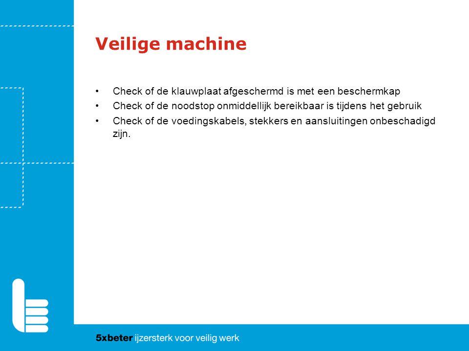 Veilige machine Check of de klauwplaat afgeschermd is met een beschermkap. Check of de noodstop onmiddellijk bereikbaar is tijdens het gebruik.