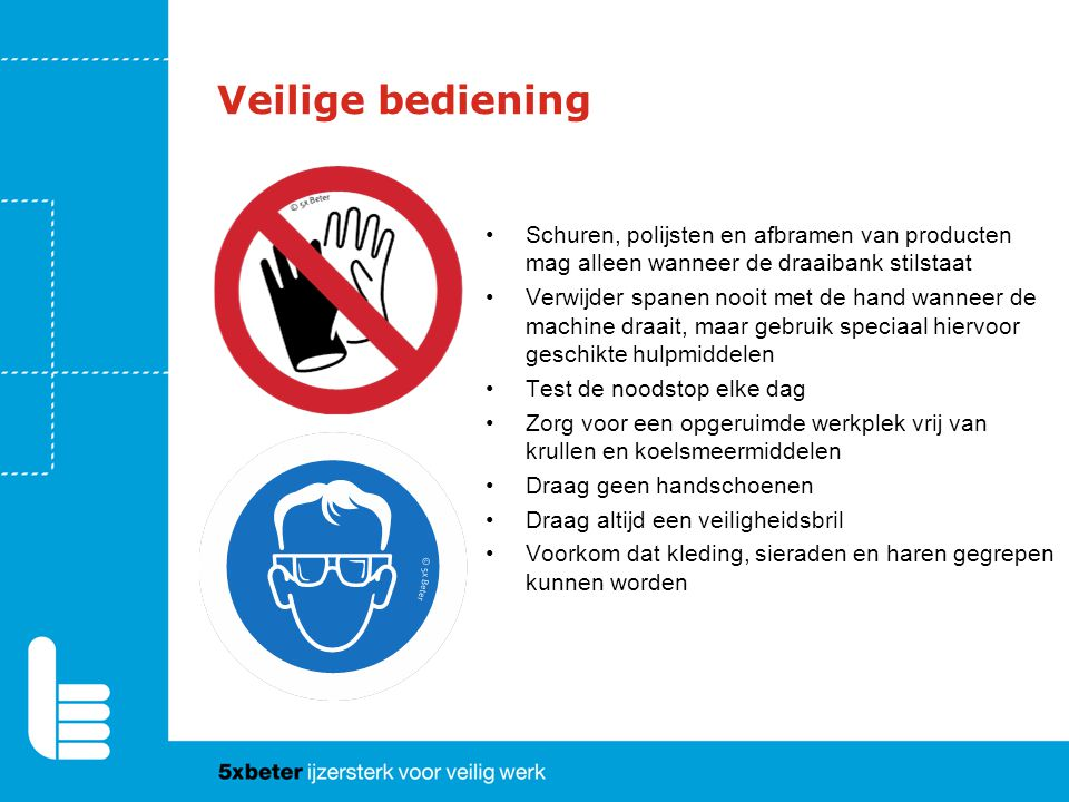Veilige bediening Schuren, polijsten en afbramen van producten mag alleen wanneer de draaibank stilstaat.