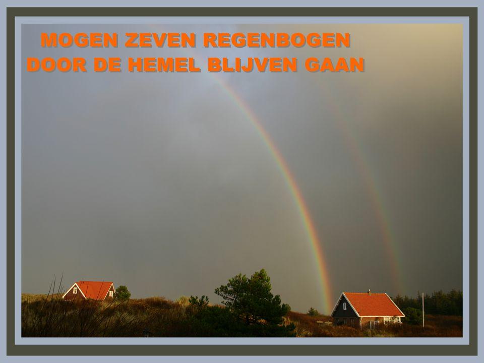 MOGEN ZEVEN REGENBOGEN DOOR DE HEMEL BLIJVEN GAAN