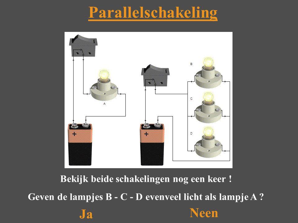 Parallelschakeling Neen Ja Bekijk beide schakelingen nog een keer !