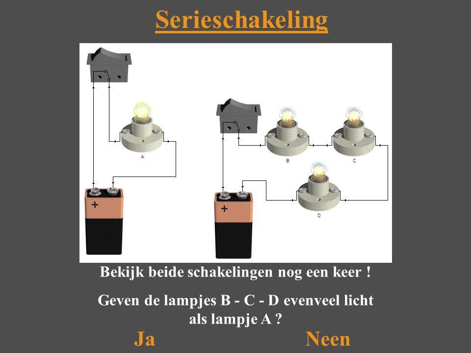 Serieschakeling Ja Neen Bekijk beide schakelingen nog een keer !