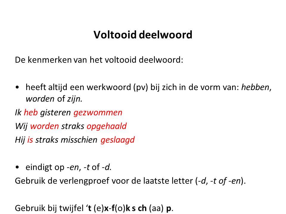 Voltooid deelwoord De kenmerken van het voltooid deelwoord: