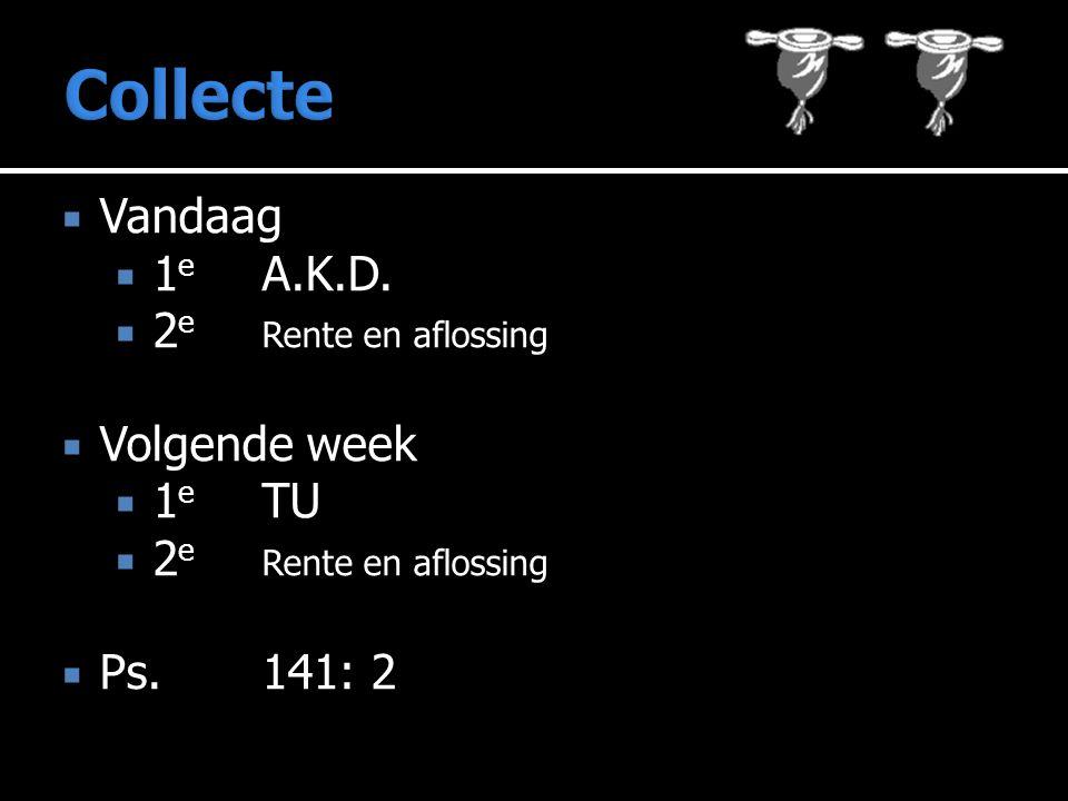 Collecte Vandaag 1e A.K.D. 2e Rente en aflossing Volgende week 1e TU