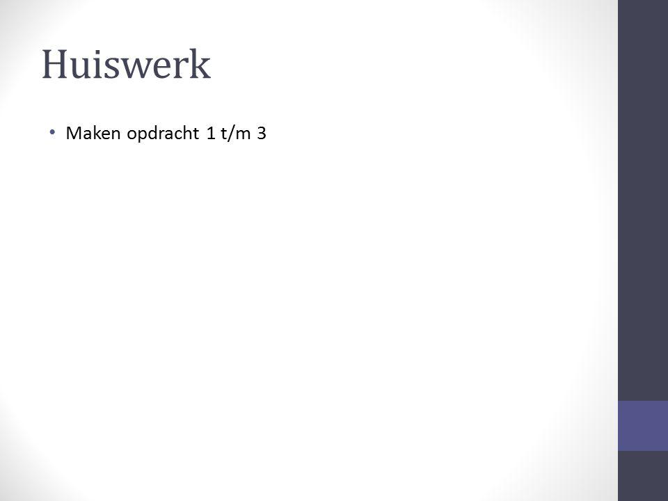 Huiswerk Maken opdracht 1 t/m 3