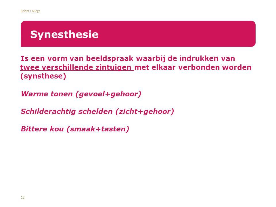 Synesthesie Is een vorm van beeldspraak waarbij de indrukken van twee verschillende zintuigen met elkaar verbonden worden (synsthese)