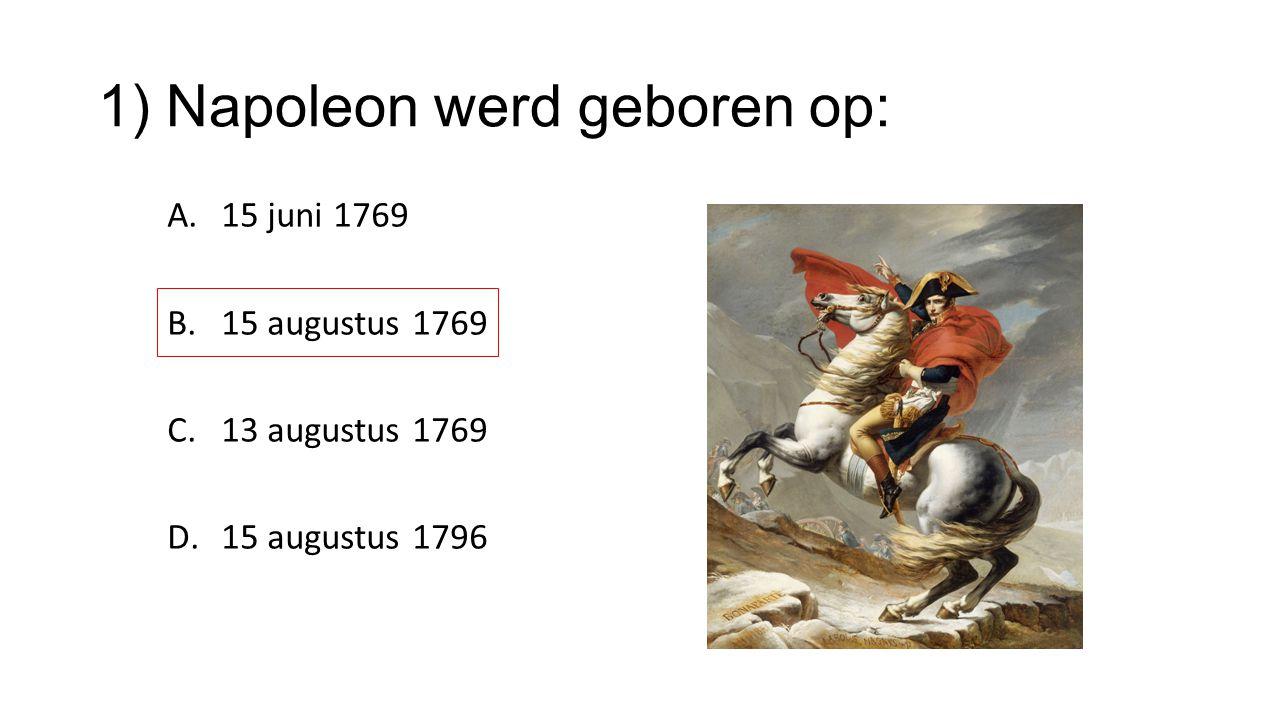 1) Napoleon werd geboren op: