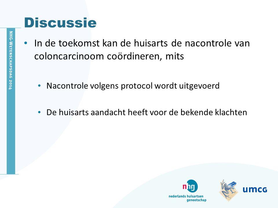 Discussie In de toekomst kan de huisarts de nacontrole van coloncarcinoom coördineren, mits. Nacontrole volgens protocol wordt uitgevoerd.