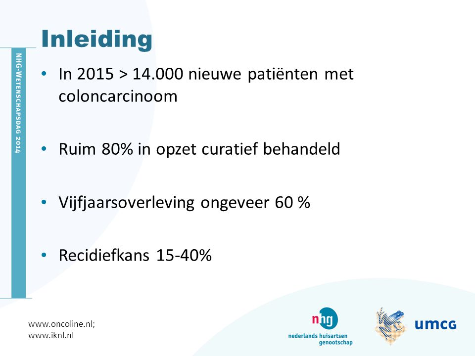 Inleiding In 2015 > 14.000 nieuwe patiënten met coloncarcinoom