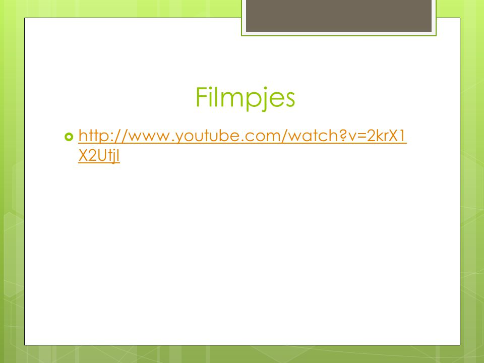 Filmpjes http://www.youtube.com/watch v=2krX1X2UtjI