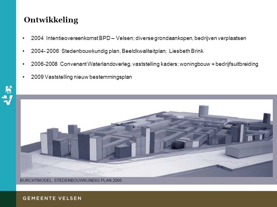 Ontwikkeling 2004 Intentieovereenkomst BPD – Velsen; diverse grondaankopen, bedrijven verplaatsen.