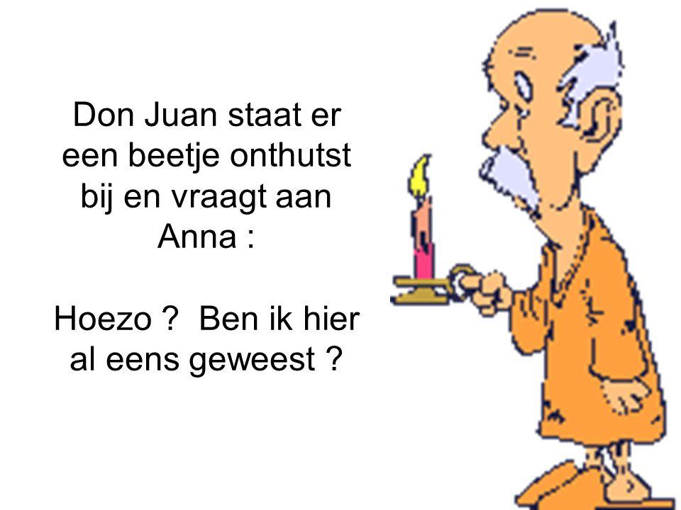 Don Juan staat er een beetje onthutst bij en vraagt aan Anna :