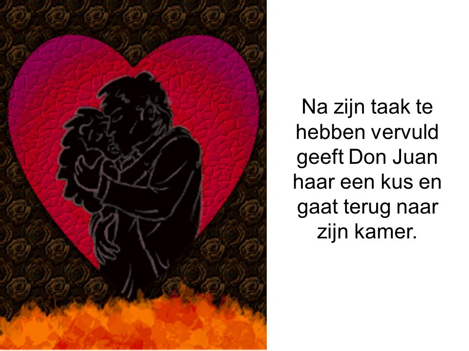 Na zijn taak te hebben vervuld geeft Don Juan haar een kus en gaat terug naar zijn kamer.