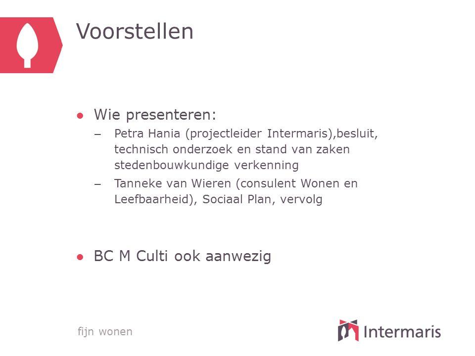 Voorstellen Wie presenteren: BC M Culti ook aanwezig