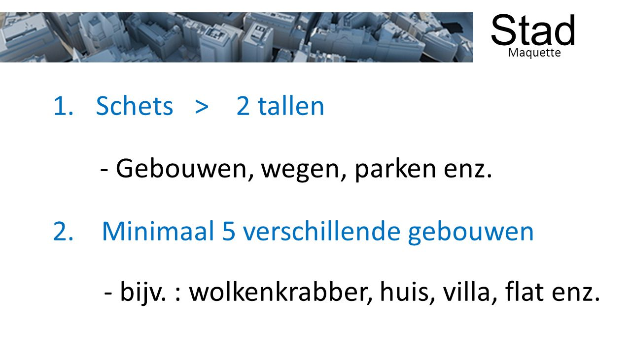 - bijv. : wolkenkrabber, huis, villa, flat enz.