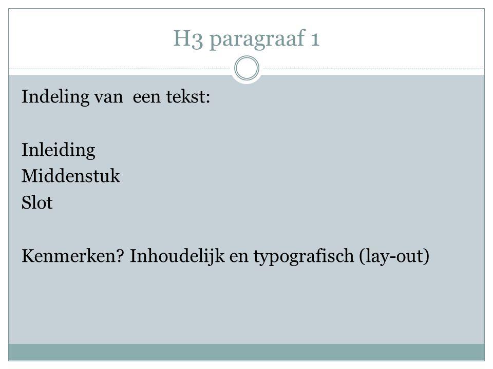 H3 paragraaf 1 Indeling van een tekst: Inleiding Middenstuk Slot Kenmerken.