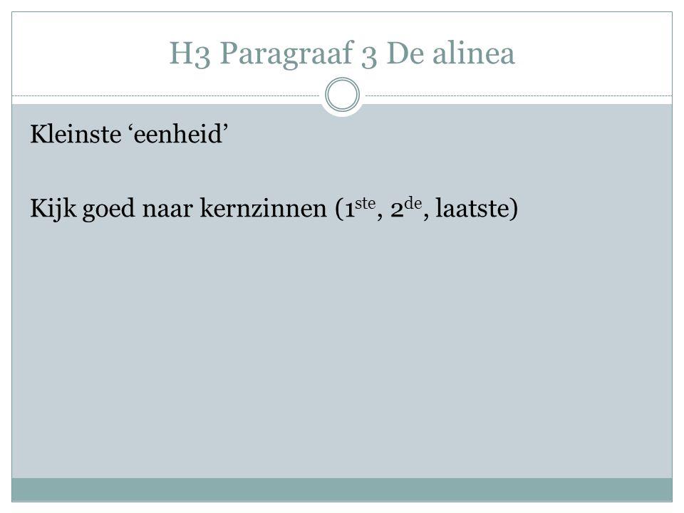 H3 Paragraaf 3 De alinea Kleinste 'eenheid' Kijk goed naar kernzinnen (1ste, 2de, laatste)