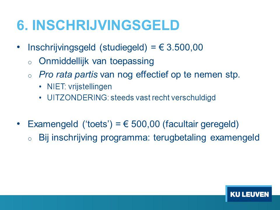 6. INSCHRIJVINGSGELD Inschrijvingsgeld (studiegeld) = € 3.500,00