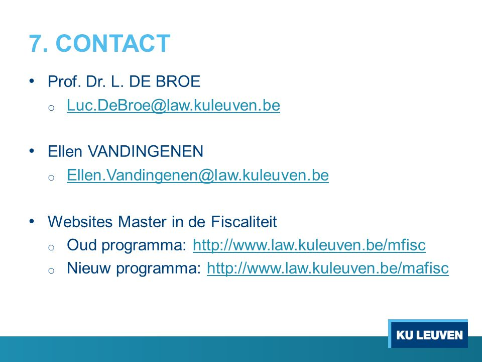 7. CONTACT Prof. Dr. L. DE BROE Luc.DeBroe@law.kuleuven.be