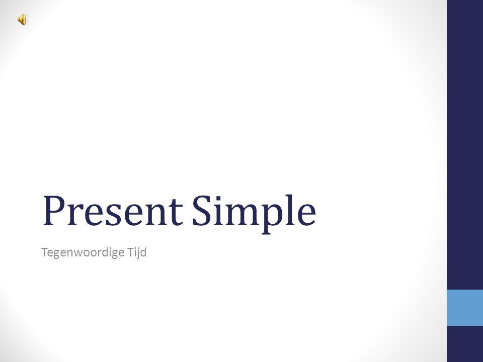 Present Simple Tegenwoordige Tijd