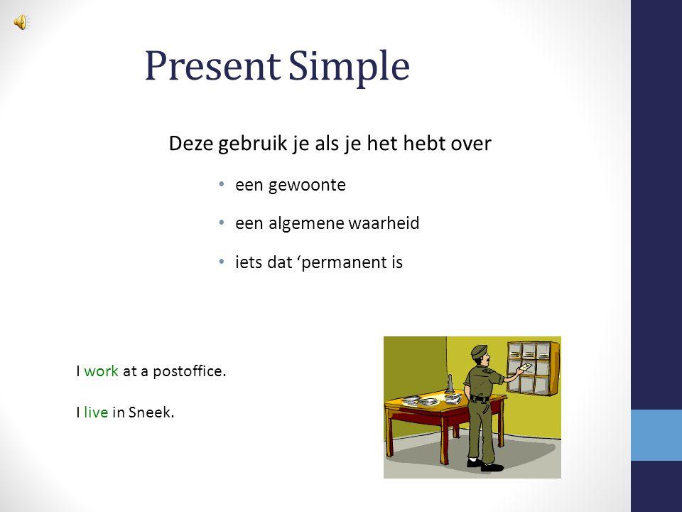 Present Simple Deze gebruik je als je het hebt over een gewoonte
