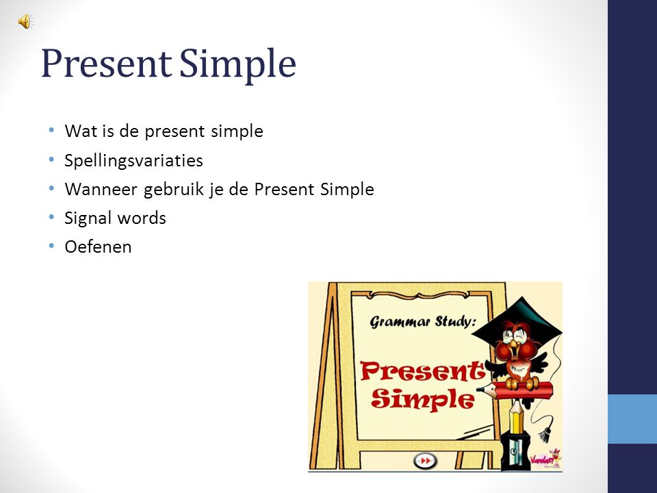 Present Simple Wat is de present simple Spellingsvariaties