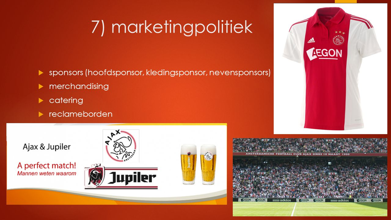 7) marketingpolitiek sponsors (hoofdsponsor, kledingsponsor, nevensponsors) merchandising. catering.
