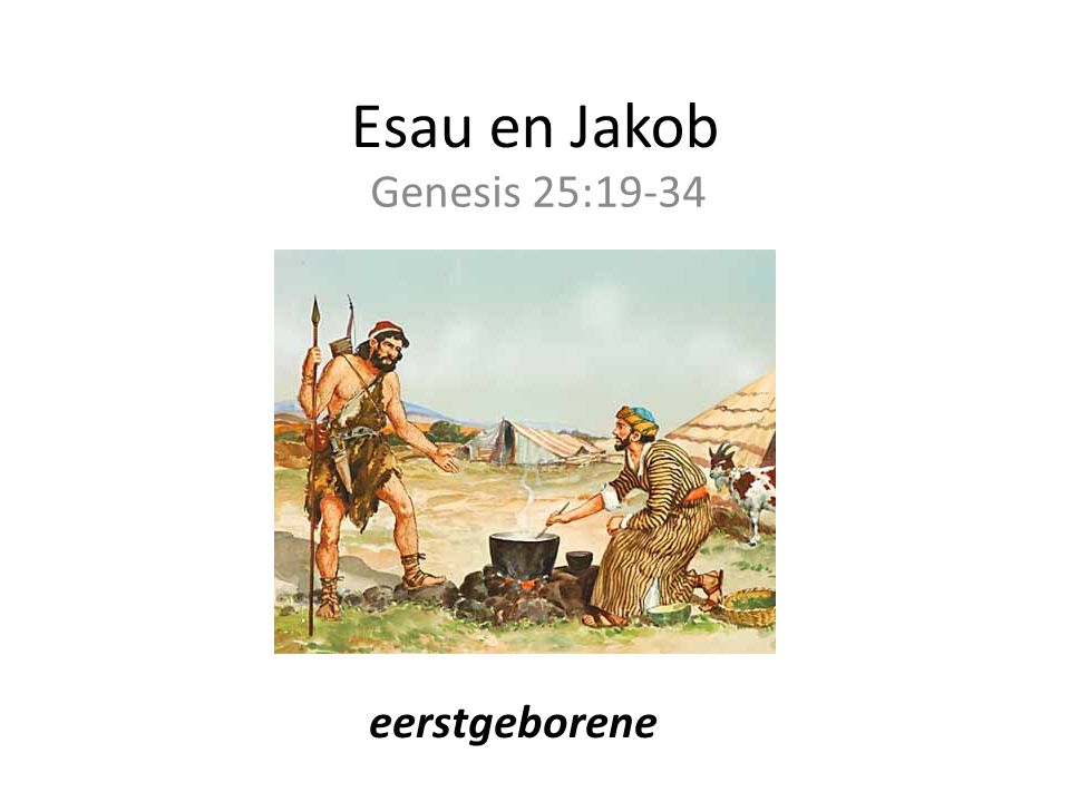 Esau en Jakob Genesis 25:19-34 eerstgeborene