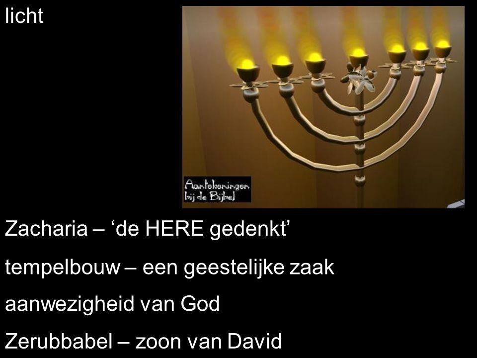 licht Zacharia – 'de HERE gedenkt' tempelbouw – een geestelijke zaak.