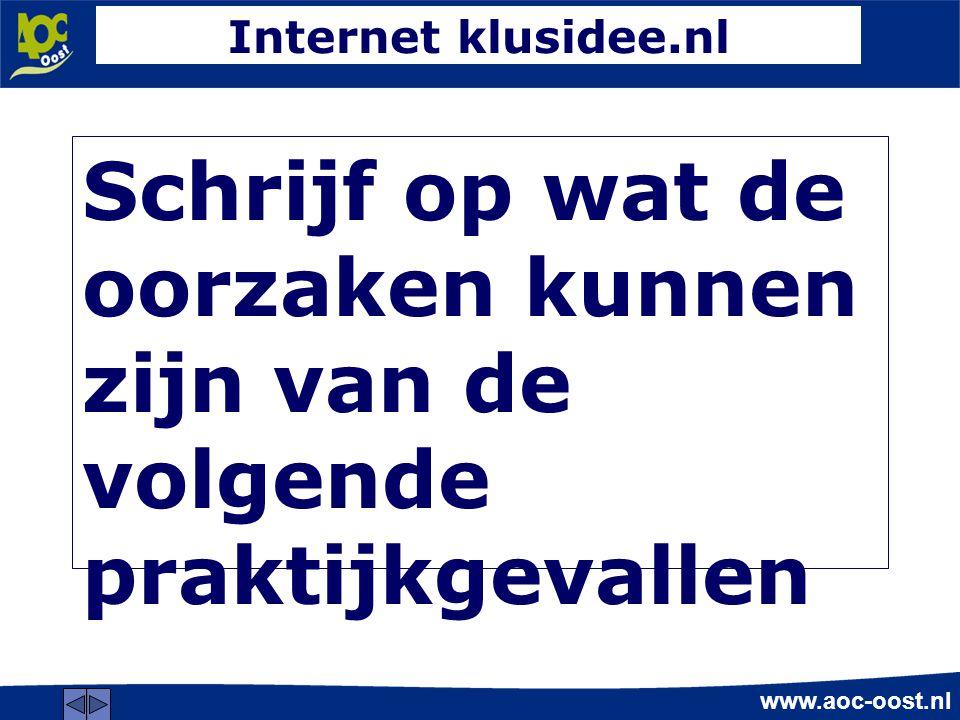 Internet klusidee.nl Schrijf op wat de oorzaken kunnen zijn van de volgende praktijkgevallen