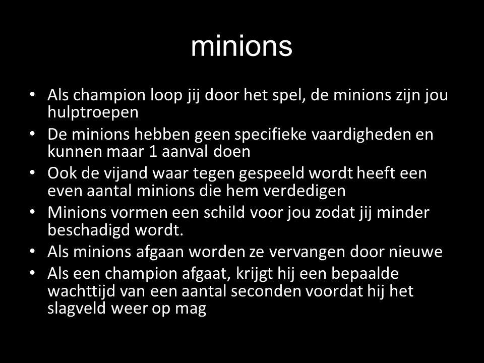minions Als champion loop jij door het spel, de minions zijn jou hulptroepen.