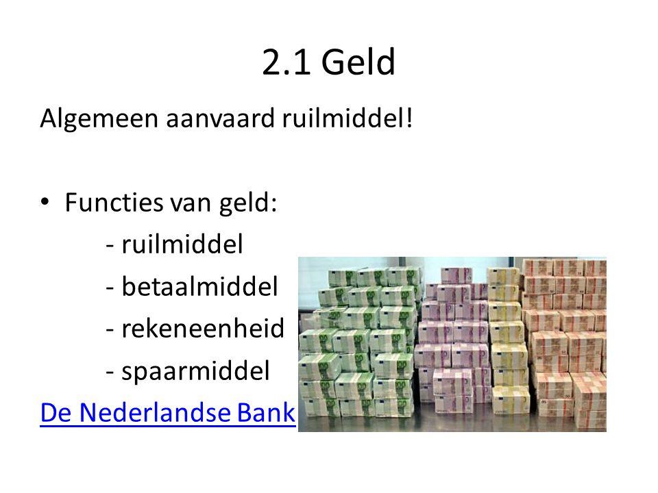 2.1 Geld Algemeen aanvaard ruilmiddel! Functies van geld: - ruilmiddel