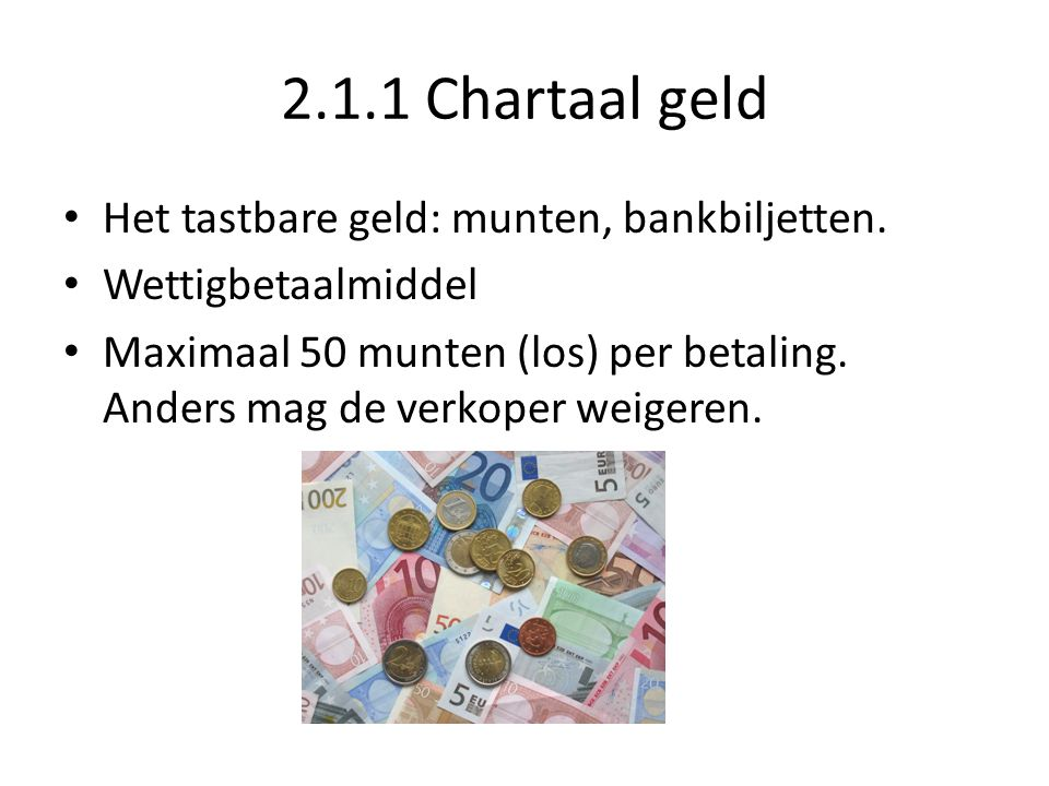 2.1.1 Chartaal geld Het tastbare geld: munten, bankbiljetten.