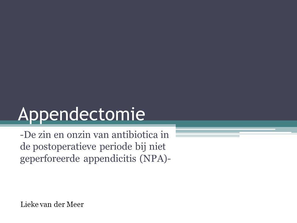 Appendectomie -De zin en onzin van antibiotica in de postoperatieve periode bij niet geperforeerde appendicitis (NPA)-