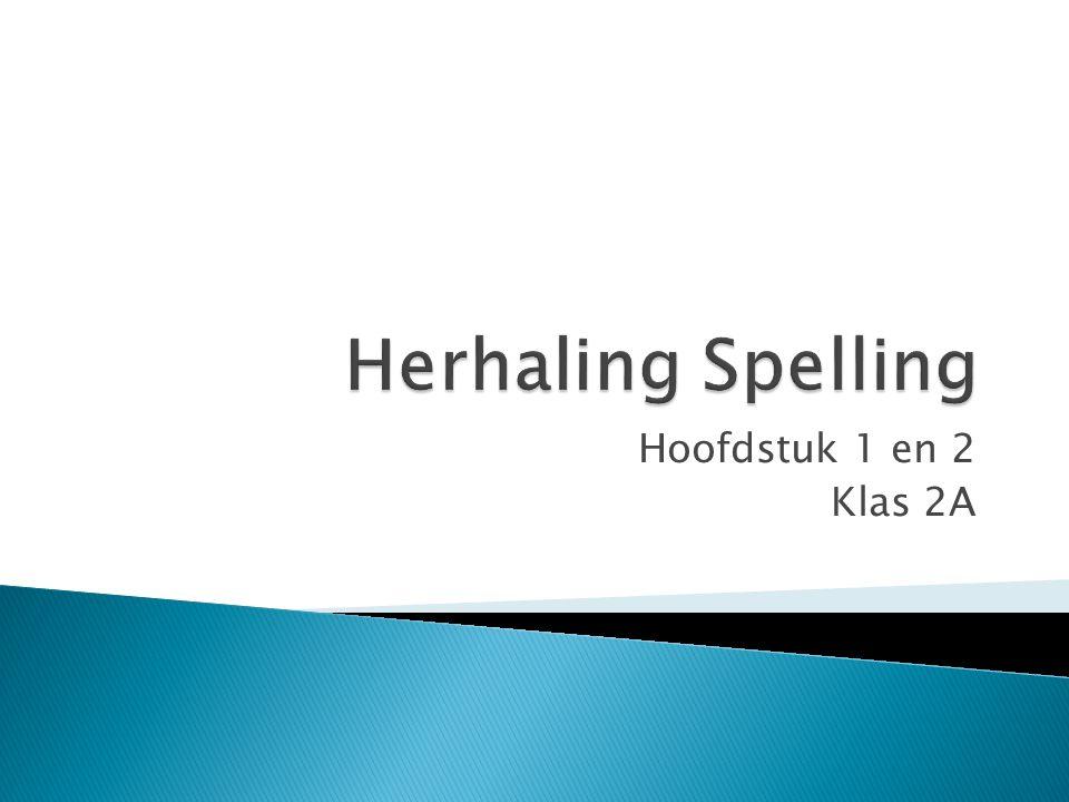 Herhaling Spelling Hoofdstuk 1 en 2 Klas 2A