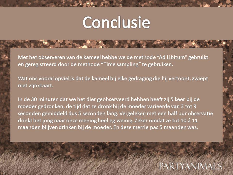 Conclusie Met het observeren van de kameel hebbe we de methode Ad Libitum gebruikt en geregistreerd door de methode Time sampling te gebruiken.