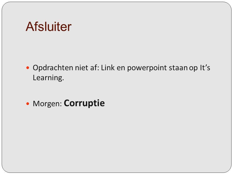 Afsluiter Opdrachten niet af: Link en powerpoint staan op It's Learning. Morgen: Corruptie