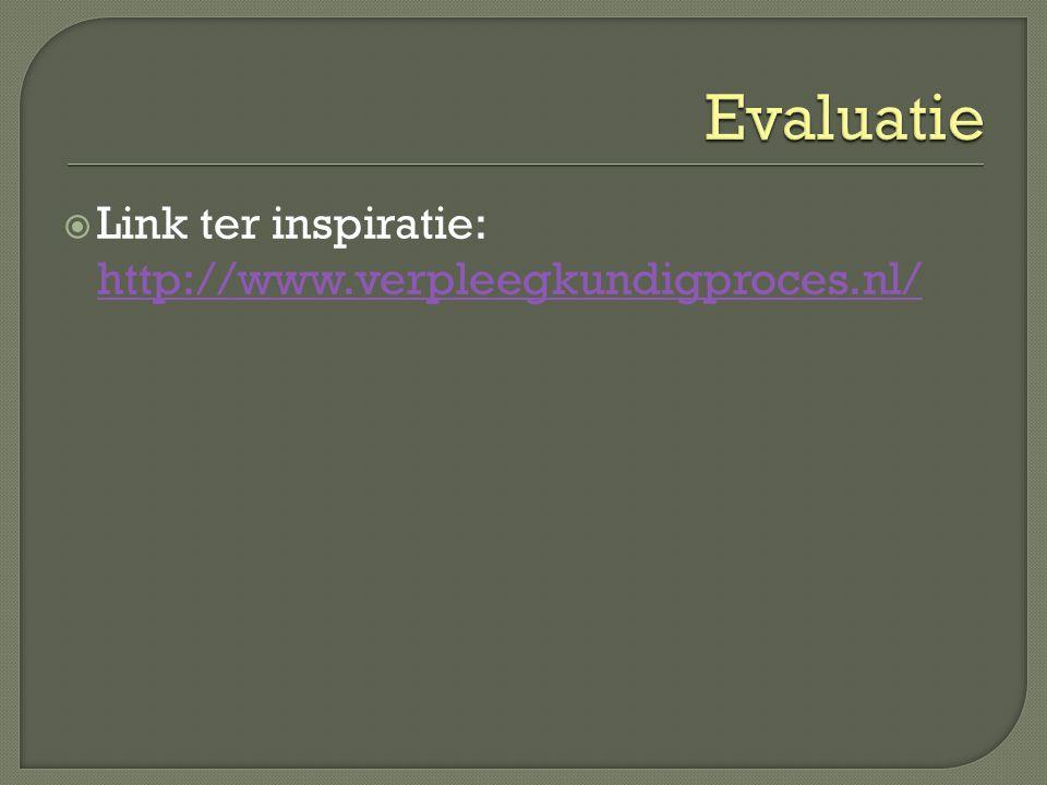 Evaluatie Link ter inspiratie: http://www.verpleegkundigproces.nl/