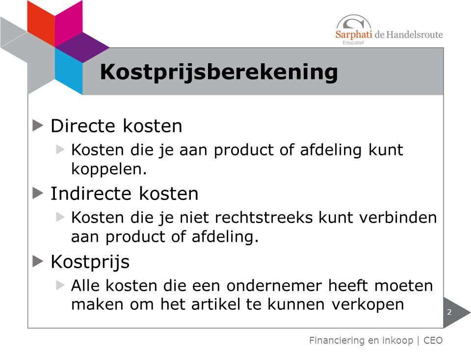 Kostprijsberekening Directe kosten Indirecte kosten Kostprijs
