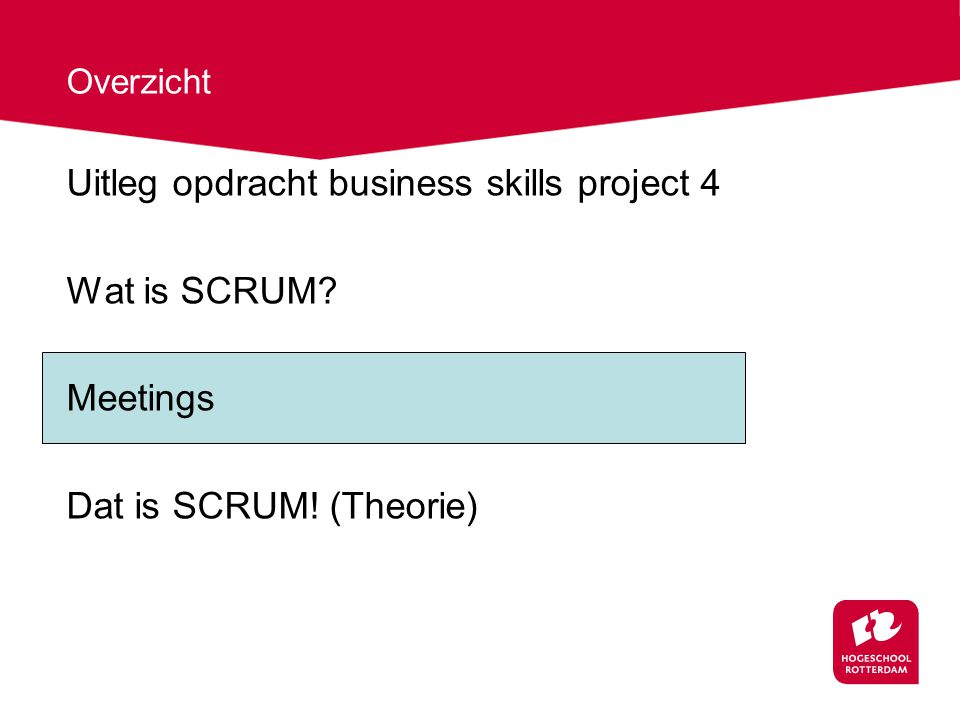 Overzicht Uitleg opdracht business skills project 4 Wat is SCRUM Meetings Dat is SCRUM! (Theorie)