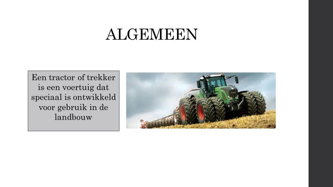 ALGEMEEN Een tractor of trekker is een voertuig dat speciaal is ontwikkeld voor gebruik in de landbouw.