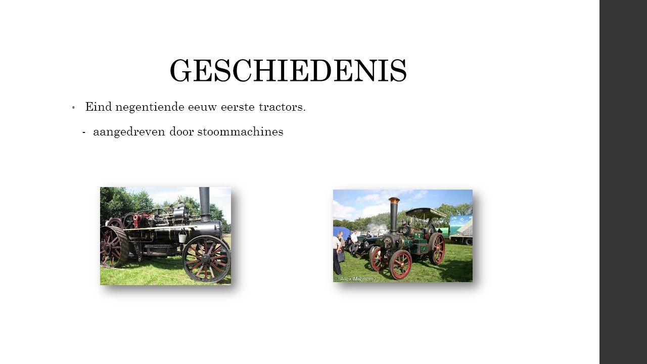GESCHIEDENIS Eind negentiende eeuw eerste tractors.