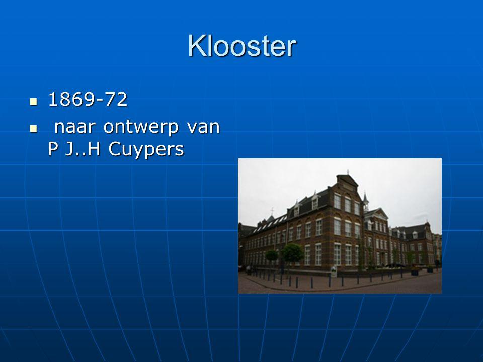 Klooster 1869-72 naar ontwerp van P J..H Cuypers
