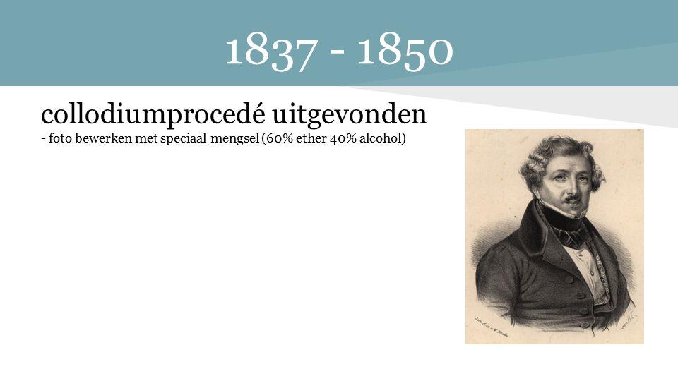 1837 - 1850 collodiumprocedé uitgevonden