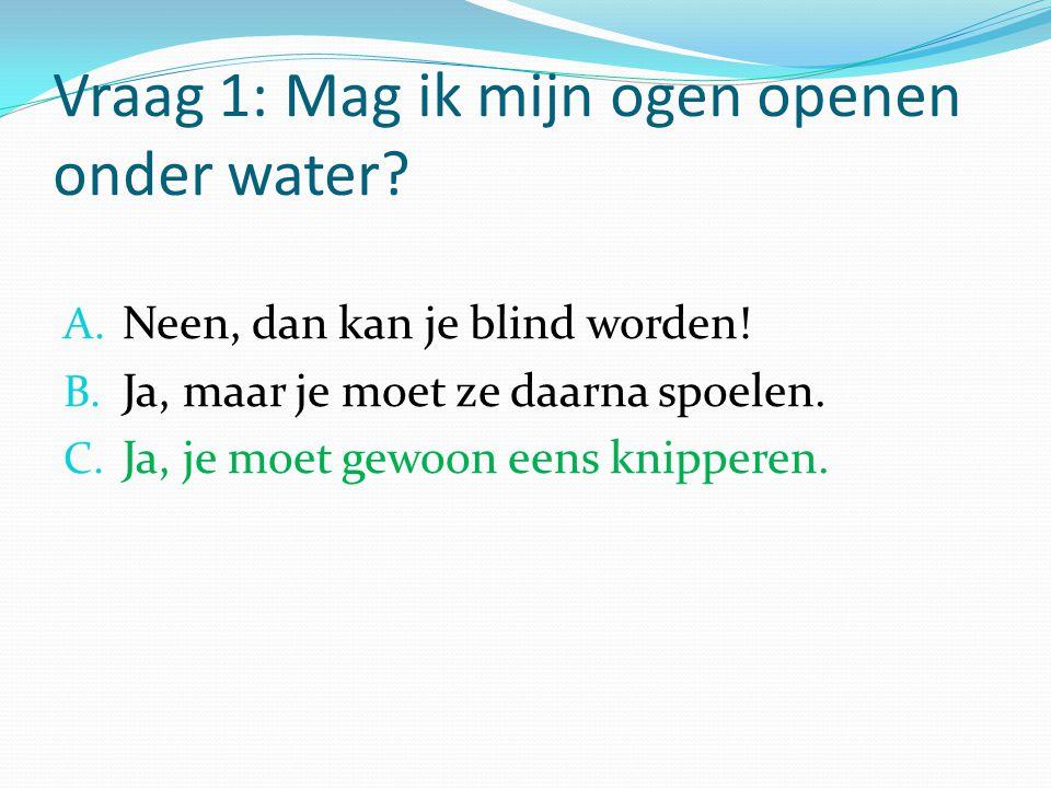 Vraag 1: Mag ik mijn ogen openen onder water
