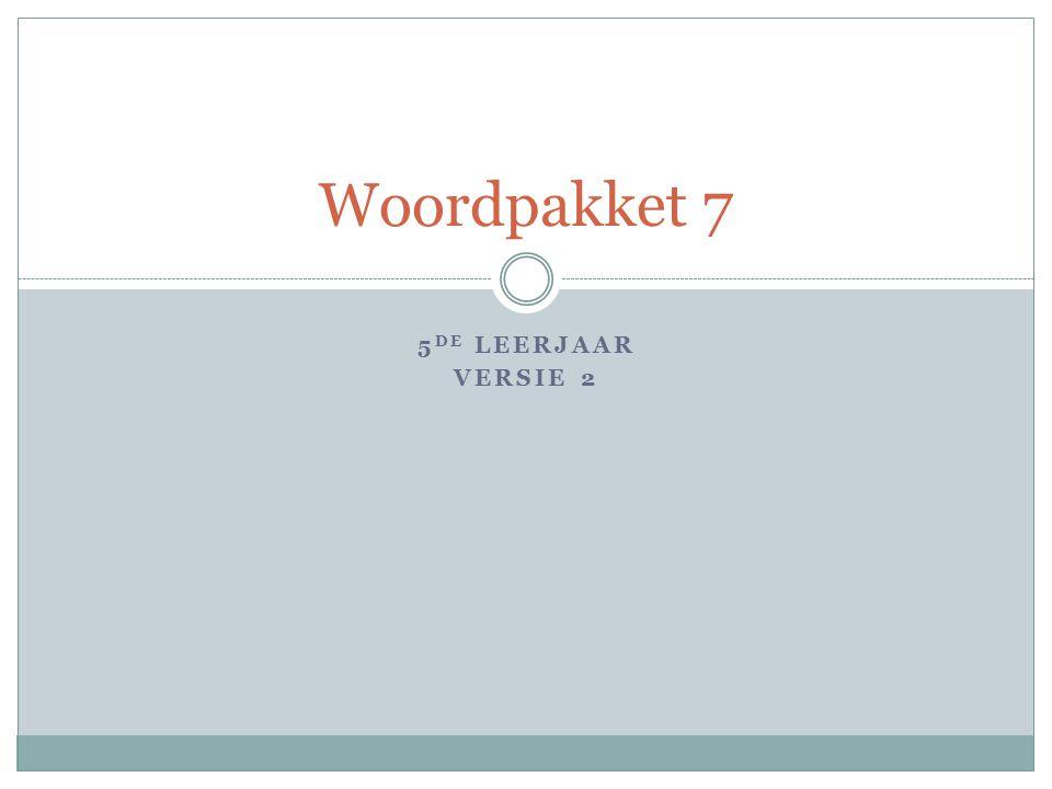 Woordpakket 7 5de leerjaar Versie 2