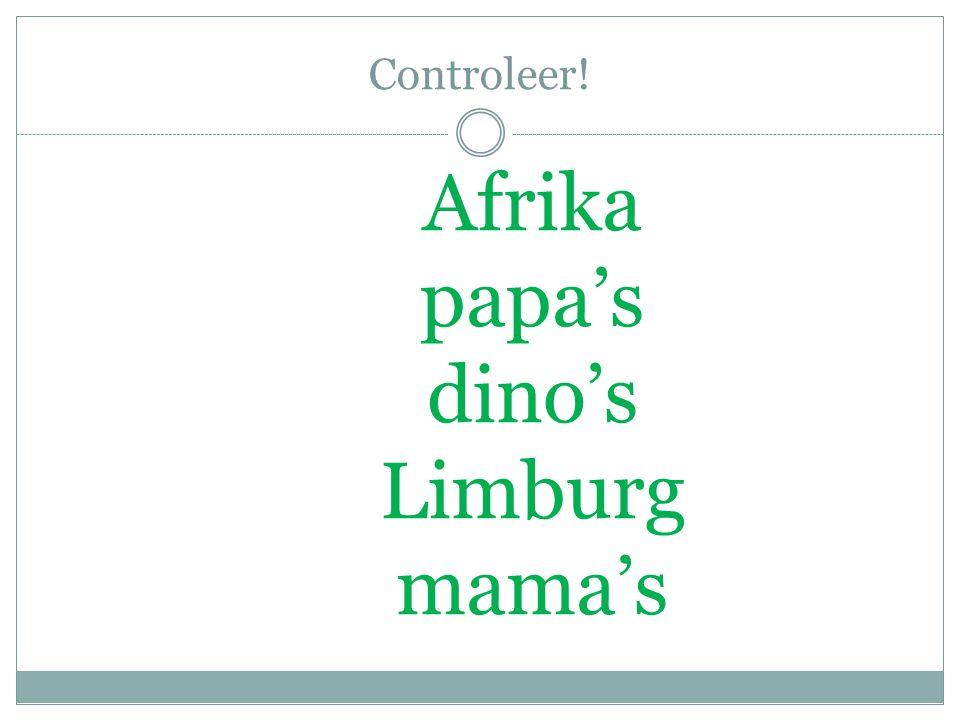 Controleer! Afrika papa's dino's Limburg mama's